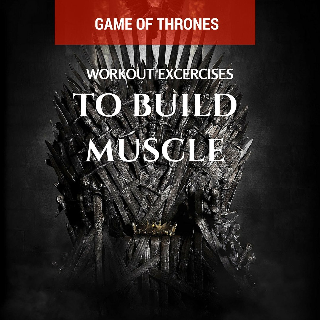 Game Of Thrones Work Out Exercises to Build Muscle